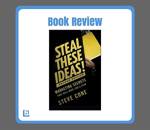 Your Sales And Marketing Productivity Efforts Are About To Get A Major Shot  In The Arm! Steal Your Ideas! Is A Breakthrough Book That You Need To Read  From ...
