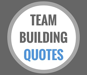 Team Building Quotes Impressive Top Team Building Quotes